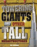 Towering Giants and Other Tall Megastructures, Ian Graham, 1609920945