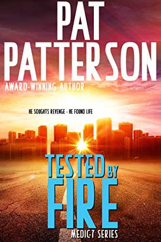 Tested by Fire: He Sought Revenge - He Found Life (Medic 7 Series Book 1) by [Patterson, Pat]