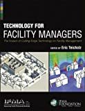 Technology for Facility Managers : The Impact of Cutting-Edge Technology on Facility Management, International Facility Management Association Staf, 1118382838