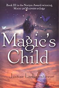 Magic's Child (Magic or Madness Trilogy) by Justine Larbalestier (2008-03-27)