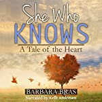 She Who Knows: A Tale of the Heart | Barbara Bras
