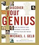 Discover Your Genius: How to Think Like History's 10 Most Revolutionary Minds | Michael J. Gelb