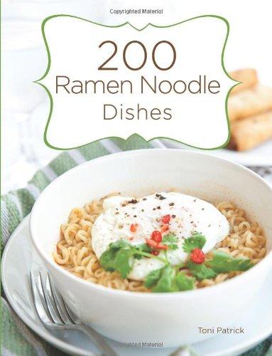 200 Ramen Noodle Dishes by Toni Patrick