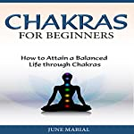Chakras for Beginners: How to Attain a Balanced Life Through Chakras | June Marial