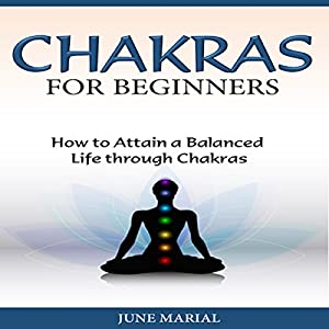 Chakras for Beginners: How to Attain a Balanced Life Through Chakras Audiobook
