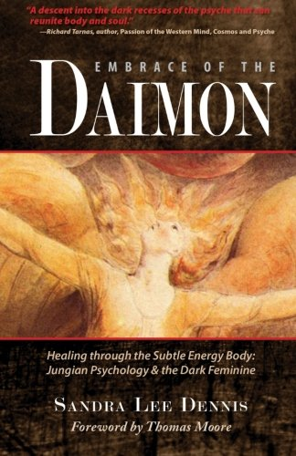 Embrace of the Daimon: Healing through the Subtle Energy Body/Jungian Psychology & the Dark Feminine