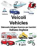 Italiano-Inglese Veicoli/Vehicles Dizionario bilingue illustrato per bambini (Italian Edition)