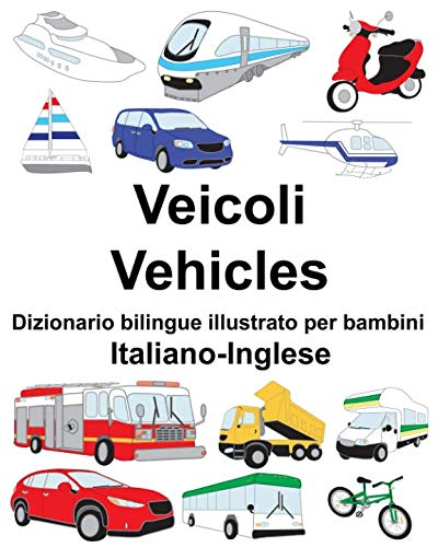 Italiano-Inglese Veicoli/Vehicles Dizionario bilingue illustrato per bambini (Italian Edition) by Independently published