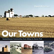 By DAVID MCLENNAN Our Towns: Saskatchewan Communities from Abbey to Zenon Park [Paperback]