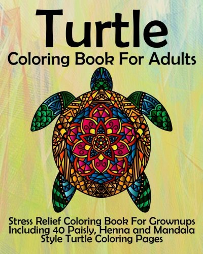 - Amazon.com: Turtle Coloring Book For Adults: Stress Relief Coloring Book  For Grownups Including 40 Paisly, Henna And Mandala Style Turtle Coloring  Pages (9781537104935): Coloring Books Now: Books