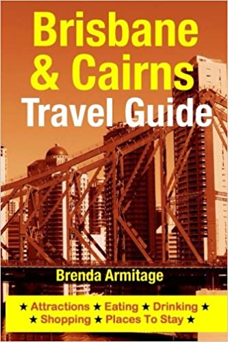 Brisbane /& Cairns Travel Guide: Attractions Eating Shopping /& Places To Stay Drinking