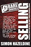 Bare Knuckle Selling (second edition): Knockout Sales Tactics They Won't Teach You At Business School