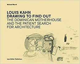Book Louis Kahn: Drawing to Find Out: Designing the Dominican Motherhouse
