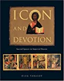 img - for Icon and Devotion: Sacred Spaces in Imperial Russia by Oleg Tarasov (2004-01-03) book / textbook / text book