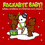 : Rockabye Baby! Christmas Rock Classics Lullaby Renditions