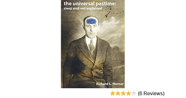 The universal pastime sleep and rest explained 1 richard l the universal pastime sleep and rest explained 1 richard l horner amazon fandeluxe Choice Image