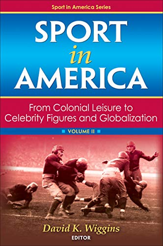 Books : Sport in America, Volume II: From Colonial Leisure to Celebrity Figures and Globalization