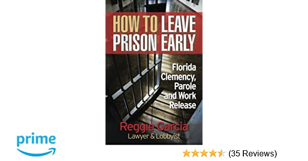 How To Leave Prison Early: Florida Clemency, Parole and Work