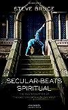 img - for Secular Beats Spiritual: The Westernization of the Easternization of the West book / textbook / text book