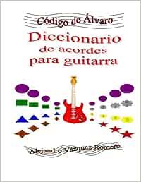 Diccionario de acordes para guitarra: Volume 1 Código de Álvaro: Amazon.es: Vásquez Romero, Alejandro: Libros