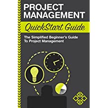 Project Management QuickStart Guide: The Simplified Beginner's Guide to Project Management