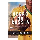 NEGRO NA RÚSSIA: Sexo, Racismo e Futebol... No País Mais Odiado Do Mundo [Ebook]
