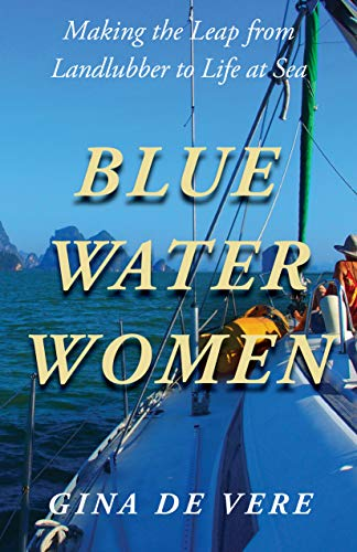 (Blue Water Women: Making the Leap from Landlubber to a Life at Sea )