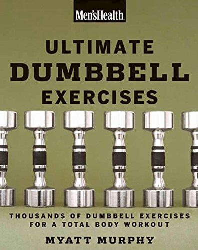 Men's Health Ultimate Dumbbell Guide: More Than 21,000 Moves Designed to Build Muscle, Increase Strength, and Burn Fat Paperback – Illustrated, July 24, 2007