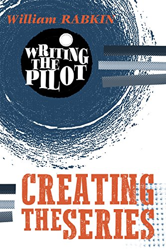 - Writing the Pilot: Creating the Series