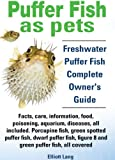 Puffer Fish as Pets. Puffer Fish facts, care, information, food, poisoning, aquarium, diseases, all included.
