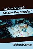 img - for Do You Believe in Modern Day Miracles?: Do You Believe in Modern Day Miracles? book / textbook / text book