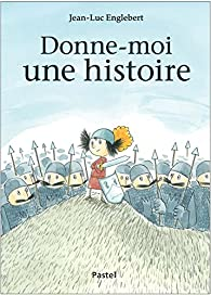 Donne-moi une histoire par Jean-Luc Englebert