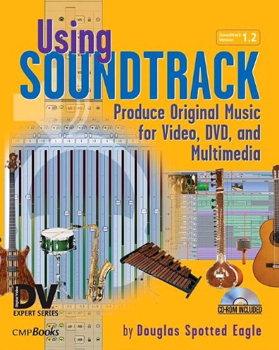 (Using Soundtrack: Produce Original Music for Video, DVD, and Multimedia)
