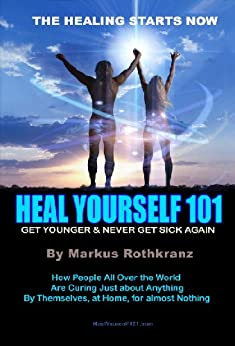 Heal Yourself 101 by [Rothkranz, Markus]