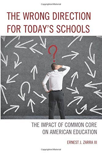 The Wrong Direction for Today's Schools: The Impact of Common Core on American Education by III, PhD, Ernest J. Zarra (2015-07-22)