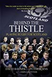 Behind the Thistle: Playing Rugby for Scotland (Behind the Jersey Series)