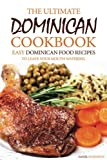 The Ultimate Dominican Cookbook: Easy Dominican Food Recipes to Leave Your Mouth Watering