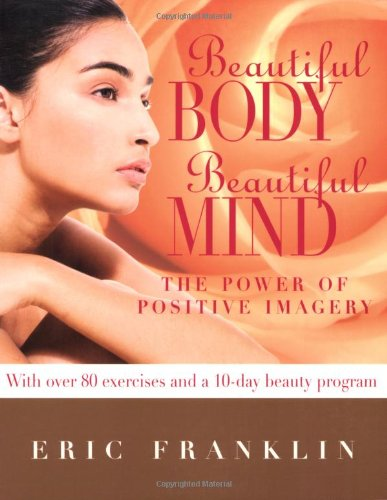 beautiful-body-beautiful-mind-the-power-of-positive-imagery-over-80-exercises-and-a-10-day-beauty-pr