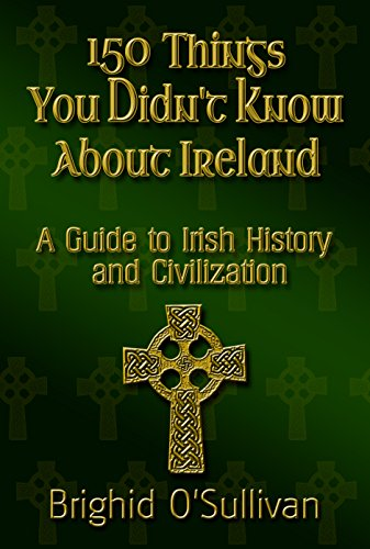 Book: 100 Things You Didn't Know About Ireland - A Guide To Irish History and Civilization by Brighid O'Sullivan