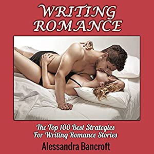 Writing Romance: The Top 100 Best Strategies for Writing Romance Stories Audiobook