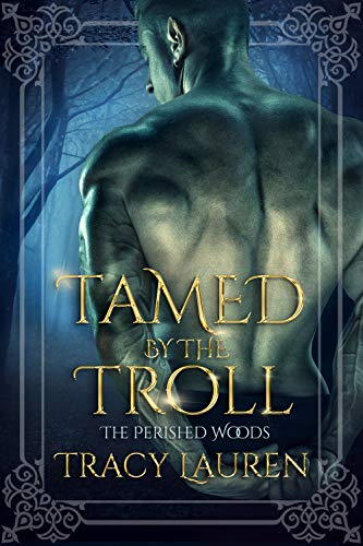 Tamed by the Troll (The Perished Woods Book 1) by [Lauren, Tracy]