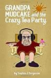 Grandpa Mudcake and the Crazy Tea Party: Funny Picture Books For 3-7 Year Olds