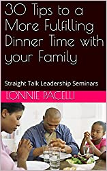 30 Tips to a More Fulfilling Dinner Time with your Family: Straight Talk Leadership Seminars