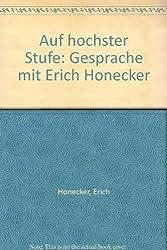 Auf höchster Stufe: Gespräche mit Erich Honecker