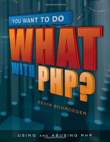 You Want to Do What with PHP? by Kevin Schroeder, Publisher : Mc Press