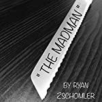 The Madman | Ryan Zschomler