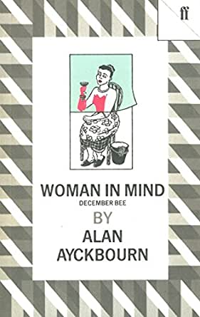 woman in mind by alan ayckbourn essay Alan ayckbourn's dark comedy woman in mind, plays at lafayette's town hall theatre through march 24.