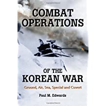 Combat Operations of the Korean War: Ground, Air, Sea, Special and Covert