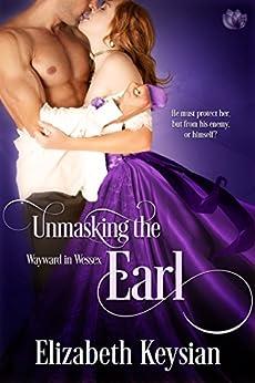 Unmasking the Earl (Wayward in Wessex Book 2) by [Keysian, Elizabeth]