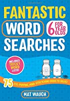 Fantastic Wordsearches For 6 Year Olds: Fun